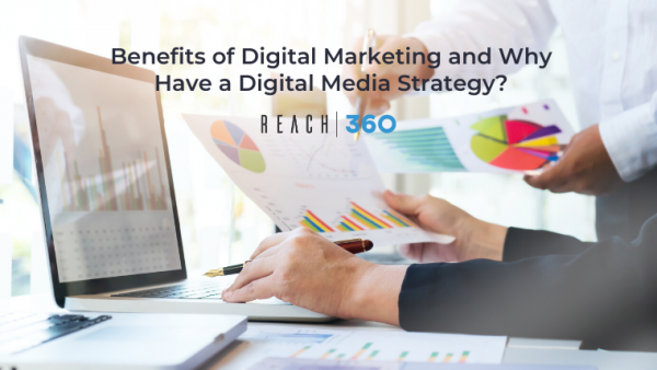 Benefits of Digital Marketing and Why have a Digital Media Strategy?